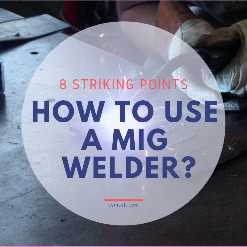 8 Striking Points How to Use a MIG Welder