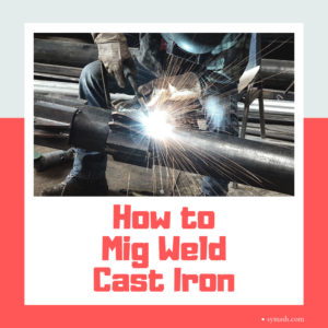 How to Mig Weld Cast Iron
