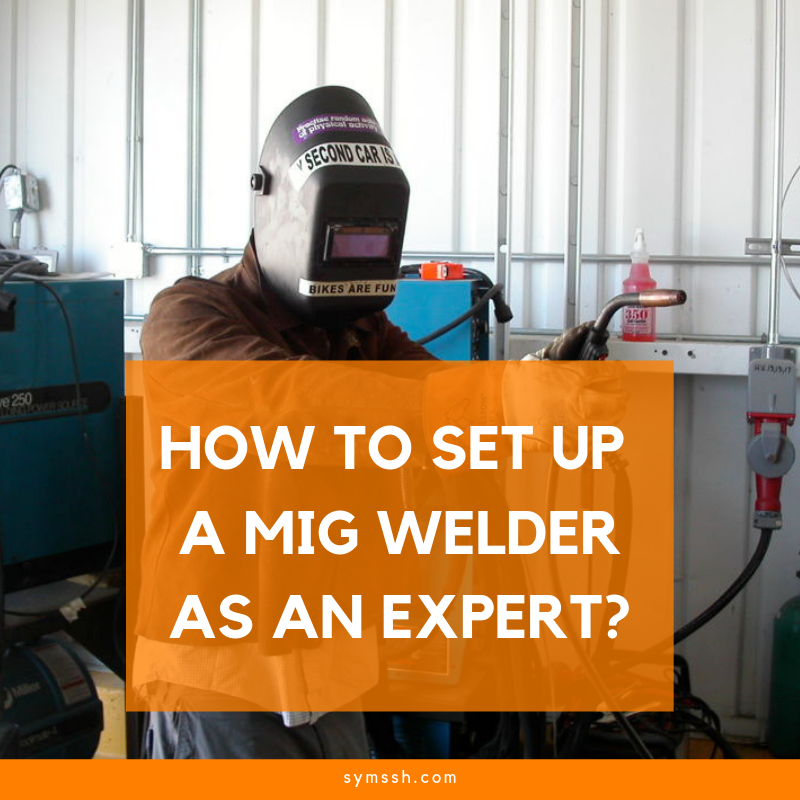 How to Set Up a MIG Welder as an Expert