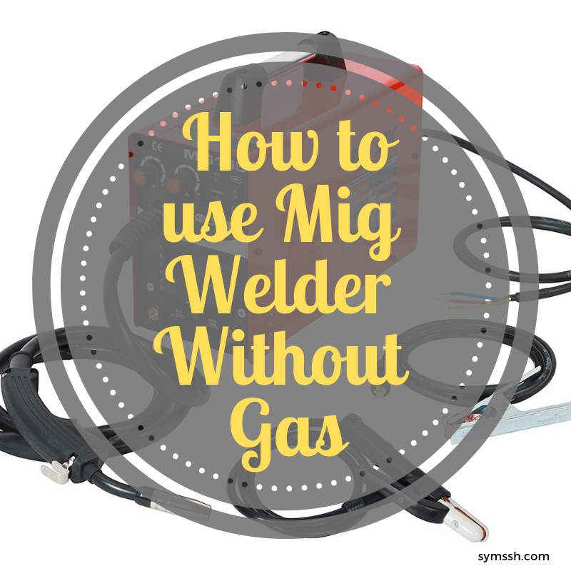 How to use Mig Welder Without Gas