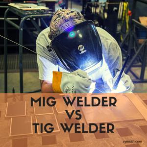 Mig Welder vs Tig Welder