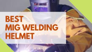 Best MIG welding helmet